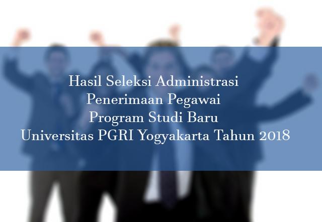 Hasil Seleksi Administrasi Penerimaan Pegawai Program Studi Baru Universitas PGRI Yogyakarta Tahun 2018