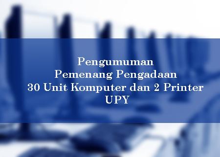Pengumuman Pemenang Pengadaan 30 Unit Komputer dan 2 Printer UPY